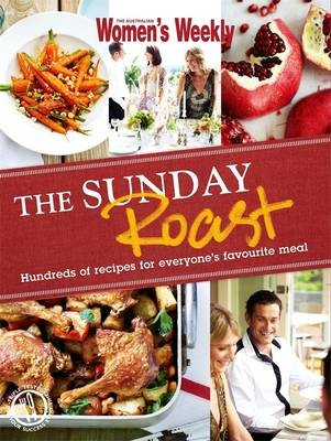 The Sunday Roast: Hundreds of Recipes for Everyone's Favourite Meal