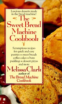 The Sweet Bread Machine Cookbook