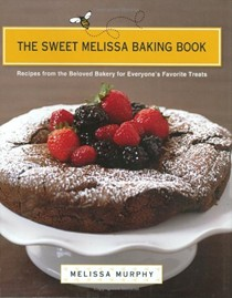 The Sweet Melissa Baking Book: Recipes from the Beloved Bakery for Everyone's Favorite Treats