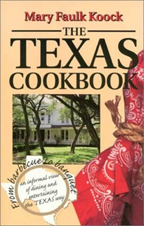 The Texas Cookbook: From Barbecue to Banquet-an Informal View of Dining and Entertaining the Texas Way (Great American Cooking Series, 1)