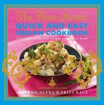 The Three Sisters Quick and Easy Indian Cookbook (Flavours and Spices of India): Delicious, Authentic and Easy Recipes to Make at Home