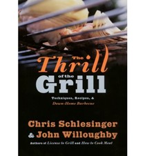 The Thrill of the Grill: Techniques, Recipes & Down-Home Barbecue