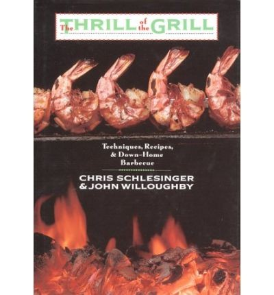 The Thrill of the Grill: Tehniques, Recipes, & Down-Home Barbecue