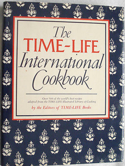 The Time-Life International Cookbook: Over 500 of the World's Best Recipes Adapted from the Time-Life Illustrated Library of Cooking