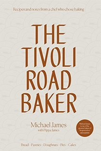 The Tivoli Road Baker: Recipes and Notes from a Chef Who Chose Baking