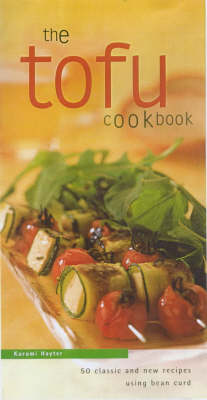 The Tofu Cookbook: 50 Classic and New Recipes Using Bean Curd