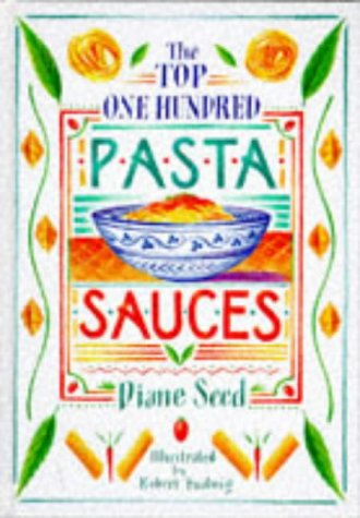 The Top 100 Pasta Sauces: Authentic regional recipes from Italy