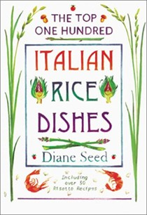 The Top One Hundred Italian Rice Dishes: Including Over 50 Risotto Recipes