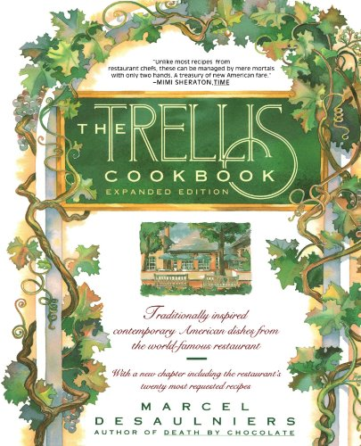 The Trellis Cookbook, Expanded Edition: Traditionally Inspired Contemporary American Dishes from the World-Famous Restaurant