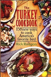The Turkey Cookbook: 138 New Ways to Cook America's Favorite Bird