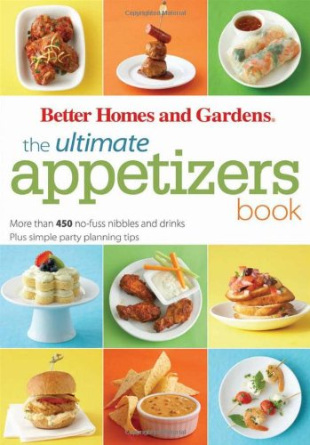 The Ultimate Appetizer Book: More Than 450 No-Fuss Nibbles and Drinks Plus Tips for Throwing Casual Parties with Ease