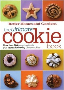 The Ultimate Cookie Book (Better Homes and Gardens Ultimate series): More Than 500 Tempting Treats Plus Secrets for Baking Better Cookies