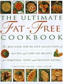 The Ultimate Fat-free Cookbook: The Best Ever Step-by-step Collection of No-fat and Low Fat Recipes for Tempting, Delicious and Healty Eating