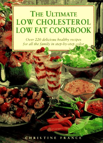 The Ultimate Low Cholesterol, Low Fat Cookbook: Over 220 Delicious, Healthy Recipes for All The...