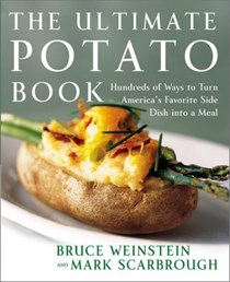 The Ultimate Potato Book: Hundreds of Ways To Turn America's Favorite Side Dish Into A Meal