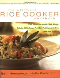 The Ultimate Rice Cooker Cook: 250 No-Fail Recipes For Pilafs, Risottos, Polentas, Chilis, Soups, Porridges, Puddings, And More, From Start To Finish In Your Rice Cooker