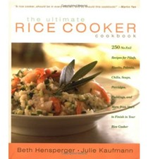The Ultimate Rice Cooker Cookbook: 250 No-Fail Recipes for Pilafs, Risottos, Polentas, Chilis, Soups, Porridges, Puddings, and More, from Start to Finish in Your Rice Cooker