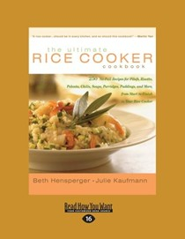 The Ultimate Rice Cooker Cookbook: 250 No-Fail Recipes for Pilafs, Risotto, Polenta, Chilis, Soups, Porridges, Puddings, and More, from Start to Finish in Your Rice Cooker (Large Print 16pt)