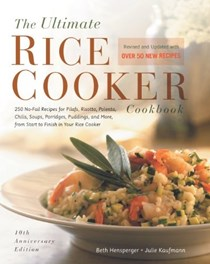 The Ultimate Rice Cooker Cookbook (10th Anniversary Edition): 250 No-Fail Recipes for Pilafs, Risottos, Polentas, Chilis, Soups, Porridges, Puddings, and More, from Start to Finish in Your Rice Cooker