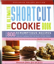 The Ultimate Shortcut Cookie Book: Scrumptious Recipes That Start with Refigerated Cookie Dough, Cake Mix, Brownie Mix, or Ready-To-Eat Cereal