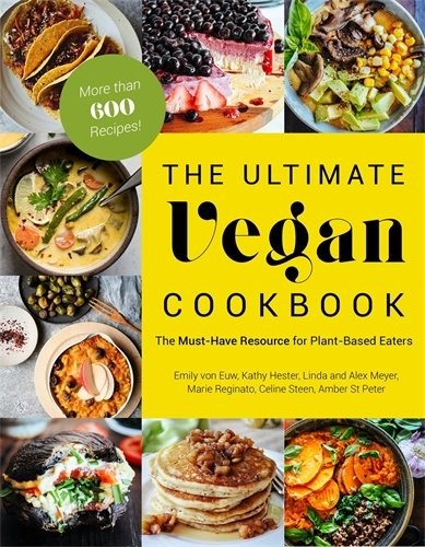 The Ultimate Vegan Cookbook: The Must-Have Resource for Plant-Based Eaters