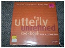 The Utterly Unrefined Cookbook: Fifty Fabulous Recipes from Britain's Top Cooks Brought Together for the First Time in Support of Breast Cancer Campaign