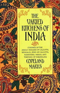 The Varied Kitchens of India: Cuisines of the Anglo-Indians of Calcutta, Bengalis, Jews of Calcutta, Kashmiris, Parsis and Tibetans of Darjeeling