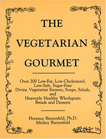 The Vegetarian Gourmet: Over 200 Low-Fat, Low-Cholesterol, Low-Salt, Sugar-Free Divine Vegetarian Entrees, Soups, Salads, and Heavenly Healthy Wholegrain Breads and Desserts