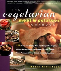 The Vegetarian Meat and Potatoes Cookbook: 275 Hearty and Healthy Meat-Free Recipes