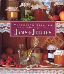 The Victorian Kitchen Book of Jams & Jellies