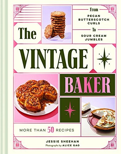The Vintage Baker: More Than 50 Recipes from Pecan Butterscotch Curls to Sour Cream Jumbles