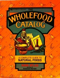 The Wholefood Catalog: A Complete Guide to Natural Foods