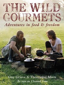 The Wild Gourmets: Adventures in Food and Freedom
