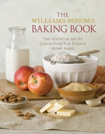 The Williams-Sonoma Baking Book: The Essential Recipe Collection for Today's Home Baker