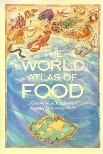 The World Atlas of Food: A Gourmet's Guide to the Great Regional Dishes of the World