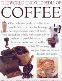 The World Encyclopedia of Coffee: The Definitive Guide to Coffee - From the Humble Bean to Irresistible Beverage