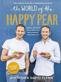 The World of the Happy Pear: Simple, Exciting, Delicious Food for a Happier, Healthier You