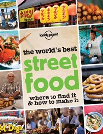 The World's Best Street Food (Lonely Planet): Where to Find It & How to Make It