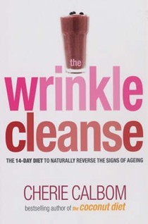 The Wrinkle Cleanse: The 14-day Diet to Naturally Reverse the Signs of Ageing