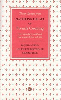 Thirty Recipes from 'Mastering the Art of French Cooking'
