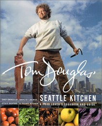 Tom Douglas' Seattle Kitchen: A Food Lover's Cookbook and Guide