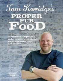 Tom Kerridge's Proper Pub Food: More Than 130 Proper Pub Recipes, with Simple Twists to Make Them Sensational