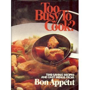 Too Busy to Cook?: Time-Saving Recipes and Easy Menus from Bon Appetit Magazine