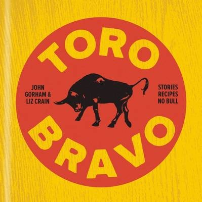 Toro Bravo: Stories. Recipes. No Bull