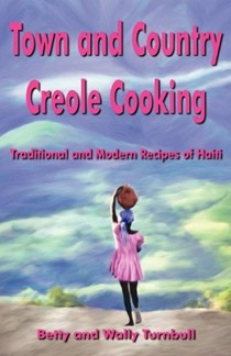 Town and Country Creole Cooking: Traditional and Modern Recipes of Haiti