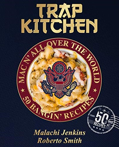 Trap Kitchen: Mac N' All Over The World: Bangin' Mac N' Cheese Recipes from Around the World