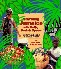 Traveling Jamaica With Knife, Fork & Spoon: Righteous Guide to Jamaican Cookery