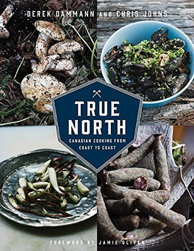 True North: Canadian Cooking from Coast to Coast