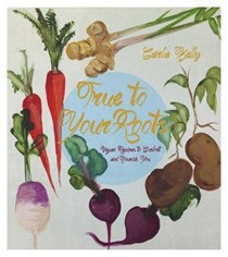 True to Your Roots: Innovative Vegan Recipes to Comfort and Nourish You