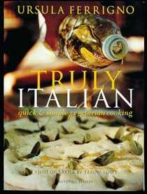 Truly Italian: Quick and Simple Vegetarian Cooking